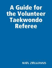 A Guide for the Volunteer Taekwondo Referee