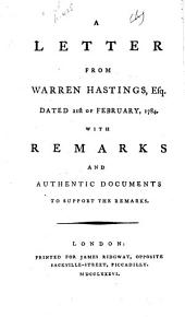 A Letter from Warren Hastings, Esq., Dated 21st of February, 1784: With Remarks and Authentic Documents to Support the Remarks