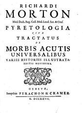 Richardi Morton ... Pyretologia sive Tractatus de morbis acutis universalibus ...