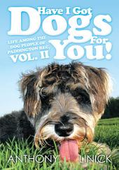 Have I Got Dogs For You!: Life Among The Dog People of Paddington Rec, Volume 2
