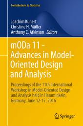 mODa 11 - Advances in Model-Oriented Design and Analysis: Proceedings of the 11th International Workshop in Model-Oriented Design and Analysis held in Hamminkeln, Germany, June 12-17, 2016