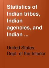 Statistics of Indian tribes, Indian agencies, and Indian schools of every character