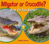 Alligator Or Crocodile?: How Do You Know?