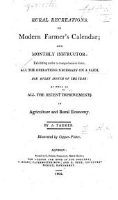 Rural Recreations; or Modern Farmer's Calendar; and Monthly Instructor ... By a Farmer (A. C. H.). Illustrated by copper-plates