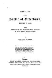 History of the Battle of Otterburn: Fought in 1388 : with Memoirs of the Warriors who Engaged in that Memorable Conflict