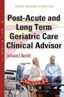 Post acute and Long Term Geriatric Care Clinical Advisor
