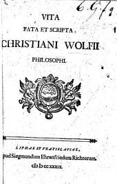 Vita, fata et scripta Wolfii [by I. C. Gottsched].