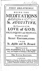 Pious Breathings. Being the Meditations of St. Augustine, his Treatise of the love of God, Soliloquies and Manual. To which are added, Select contemplations from St. Anselm and St. Bernard. Made English by Geo. Stanhope ... The fifth edition. [With plates.]
