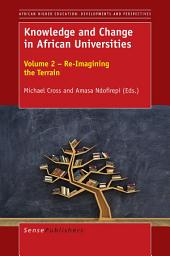 Knowledge and Change in African Universities: Volume 2 – Re-Imagining the Terrain