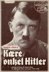 Kære onkel Hitler: Udvalg af breve til Adolf Hitler fra det tyske folk i perioden 1925-1945