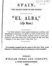 """Spain. """"Thy People think on her Stones."""" (A translation of some extracts from a recently published Spanish periodical """"El Alba."""") [With an introduction by W. G.]"""