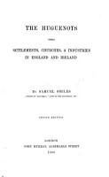 The Huguenots  their settlements  churches  industries in England and Ireland PDF