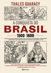A conquista do Brasil: 1500-1600