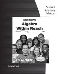 Student Solutions Manual For Larson S Intermediate Algebra Algebra Within Reach 6th Book PDF