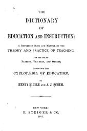 The Dictionary of Education and Instruction: a Reference Book and Manual on the Theory and Practice of Teaching: For the Use of Parents, Teachers, and Others; Based Upon the Cyclopædia of Education