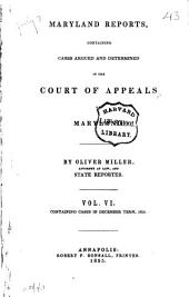 Maryland Reports: Containing Cases Argued and Adjudged in the Court of Appeals of Maryland, Volume 6