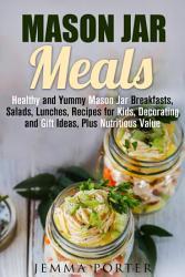 Mason Jar Meals Healthy And Yummy Mason Jar Breakfasts  Book PDF