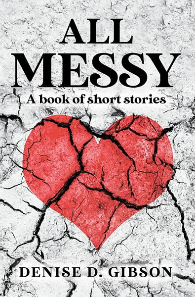 Download All Messy  A book of short stories Book