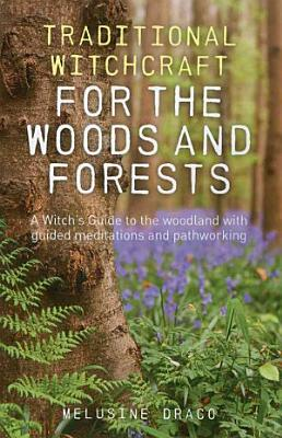 Traditional Witchcraft for the Woods and Forests PDF
