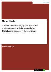 Arbeitnehmerfreizügigkeit in der EU. Auswirkungen auf die gesetzliche Unfallversicherung in Deutschland