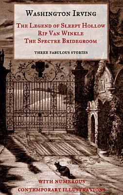 The Legend of Sleepy Hollow  Rip Van Winkle  The Spectre Bridegroom Three Fabulous Ghost Stories from the  Sketch Book  PDF