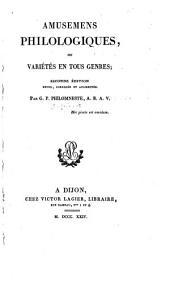Amusemens philologiques: ou Variétés en tous genres ; seconde édition revue, corrigée et augmentée. Par G. P. Philomneste, A. B. A. V..