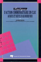 Pratiques D'Action Communautaire en Clsc: Acquis et Défis D'Aujourd'Hui