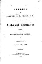 Address of Alpheus S. Packard, D.D.: Delivered on the Occasion of the Centennial Celebration of the Congregational Church at Wiscasset, August 6th, 1873