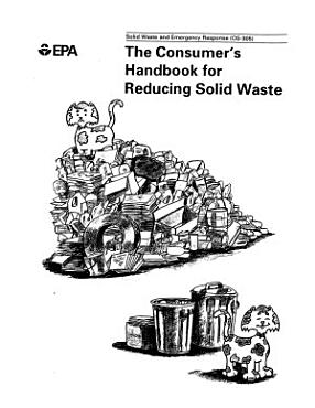 The Consumer s Handbook for Reducing Solid Waste PDF