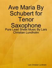 Ave Maria By Schubert for Tenor Saxophone - Pure Lead Sheet Music By Lars Christian Lundholm