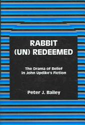 Rabbit (un)redeemed: The Drama of Belief in John Updike's Fiction