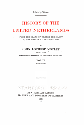 History of the United Netherlands: From the Death of William the Silent to the Twelve Years' Truce, 1609, Volume 9