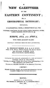 A New Gazetteer of the Eastern Continent: or, A Geographical Dictionary: Containing, in Alphabetical Order, a Description of All the Countries, Kingdoms, States, Cities, Towns, Principal Rivers, Lakes, Harbors, Mountains, &c., &c. in Europe, Asia, and Africa, with their Adjacent Islands