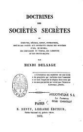 Doctrines des sociétés secrètes ou Epreuves, régimes, esprit, instructions, moeurs des initiés aux différents grades des mystères d'Isis, de Mithra, des Chevaliers du Temple, des Carbonari et des Francs-Maçons