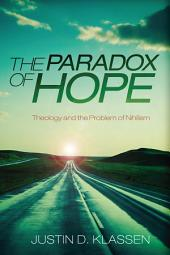 The Paradox of Hope: Theology and the Problem of Nihilism
