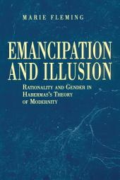 Emancipation and Illusion: Rationality and Gender in Habermas's Theory of Modernity