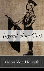 Jugend ohne Gott: Ein Krimi und Gesellschaftsroman (Zwischenkriegszeit)