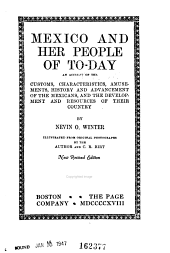 Mexico and Her People of Today: An Account of the Customs, Characteristics, Amusements, History and Advancement of the Mexicans, and the Development and Resources of Their Country