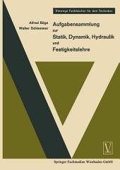 Aufgabensammlung zur Statik, Dynamik Hydraulik und Festigkeitslehre: Ausgabe 2