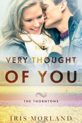 The Very Thought of You (Love Everlasting) (The Thorntons Book 2): Sexy Small Town Enemies to Lovers Romance