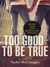 Too Good to Be True: Book One of the Beholder Trilogy