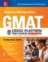 McGraw-Hill Education GMAT Cross-Platform Prep Course, Eleventh Edition: Edition 11