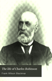 The life of Charles Robinson: the first state governor of Kansas