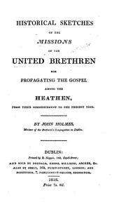 Historical Sketches of the Missions of the United Brethren: For Propagating the Gospel Among the Heathen, from Their Commencement to the Present Time