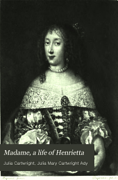 Madame, a Life of Henrietta: Daughter of Charles I. and Duchess of Orleans