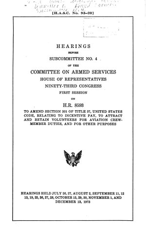 Hearings Before Subcommittee No  4 of the Committee on Armed Services  House of Representatives  Ninety third Congress  First Session  on H R  8593  to Amend Section 301 of Title 37  United States Code  Relating to Incentive Pay  to Attract and Retain Volunteers for Aviation Crew member Duties  and for Other Purposes