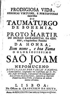 Prodigiosa Vida Heroicas Virtudes E Portentosas Maravilhas Do Taumaturgo De Bohemia Sao Joam Nepomuceno Novamente Em Portuguez Etc