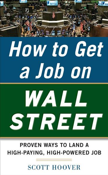 How to Get a Job on Wall Street: Proven Ways to Land a High-Paying, High-Power Job Pdf Book
