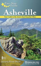 Five Star Trails: Asheville: Your Guide to the Most Beautiful Hikes