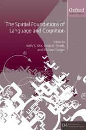 The Spatial Foundations of Cognition and Language: Thinking Through Space